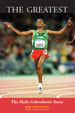 THE GREATEST: The Haile Gebrselassie Story, by Jim Denison -- click here to read more or buy it at Amazon