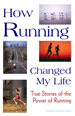 HOW RUNNING CHANGED MY LIFE, edited by Garth Battista  -- click here to read more or buy it at Amazon