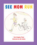 SEE MOM RUN, by Kara Douglass Thom, illustrated by Lilly Golden -- click here to read more or buy it at Amazon